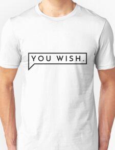 You Wish. T-Shirt
