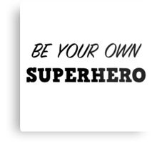 Be your own superhero Metal Print