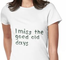 I miss the good old days Womens Fitted T-Shirt