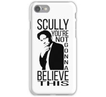 Scully you're not gonna believe this iPhone Case/Skin