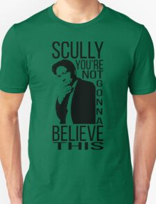 Scully you're not gonna believe this Unisex T-Shirt