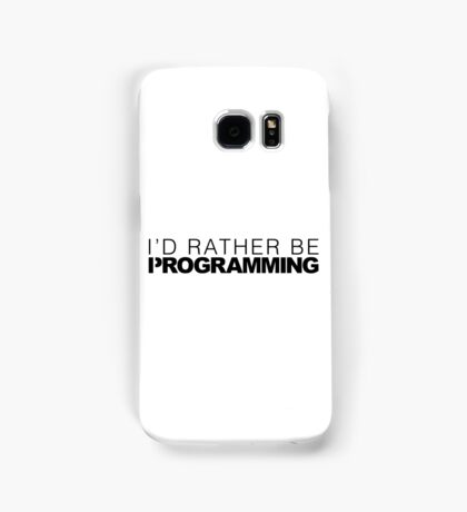 I'd rather be Programming Samsung Galaxy Case/Skin