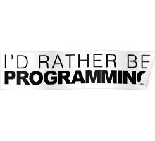 I'd rather be Programming Poster