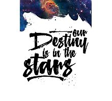 Our Destiny is in the Stars Photographic Print