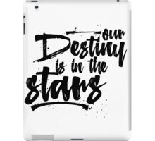 Our Destiny is in the Stars iPad Case/Skin