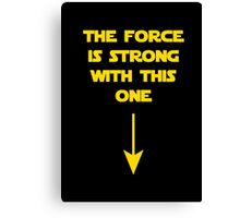 The force is strong with this one Canvas Print