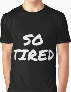So Tired Graphic T-Shirt