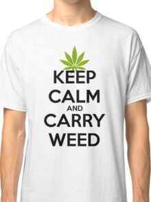 Keep Calm And Carry Weed  Classic T-Shirt
