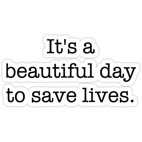 Quot It S A Beautiful Day To Save Lives Quot Stickers By