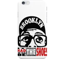 It Had To Be The Shoes iPhone Case/Skin