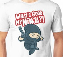 what's good MY NINJA ??? Unisex T-Shirt