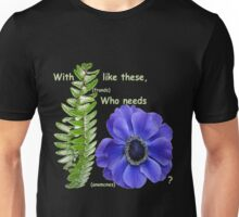 With friends like these, who needs enemies? 4 Unisex T-Shirt