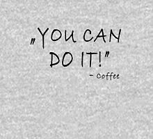 You can do it - coffee Unisex T-Shirt