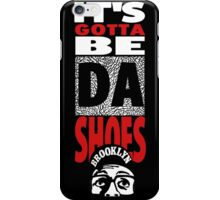 It's Gotta Be The Shoes - Black Edition iPhone Case/Skin