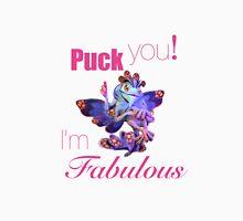 Puck you! i'm fabulous Unisex T-Shirt