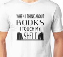 When I Think About Books I Touch My Shelf Unisex T-Shirt