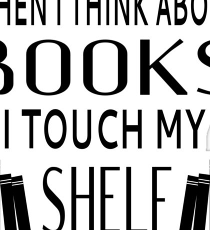When I Think About Books I Touch My Shelf Sticker