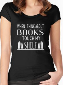 When I Think About Books I Touch My Shelf Women's Fitted Scoop T-Shirt