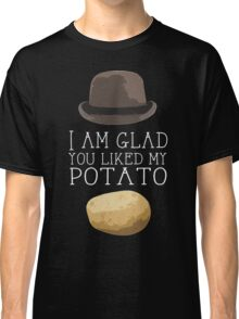 'I am glad you liked my potato' BBC Sherlock Print Classic T-Shirt