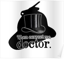 Then correct me, doctor Poster