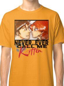 Never ever call me Kitten Classic T-Shirt