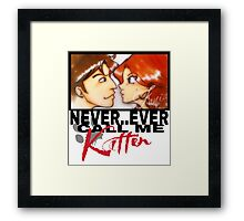 Never ever call me Kitten Framed Print