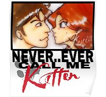 Never ever call me Kitten Poster