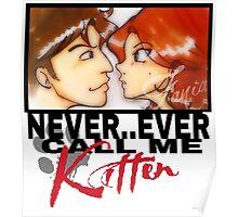 Never ever call me Kitten Poster