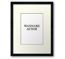 Wannabe Actor Framed Print
