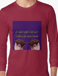 A balanced diet is a cookie in each hand  Long Sleeve T-Shirt