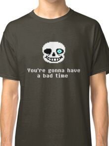 Undertale - Sans - You're gonna have a bad time Classic T-Shirt