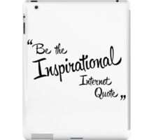 Be the Inspirational Quote iPad Case/Skin