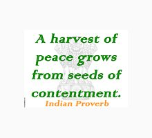 A Harvest of Peace - Indian Proverb Unisex T-Shirt