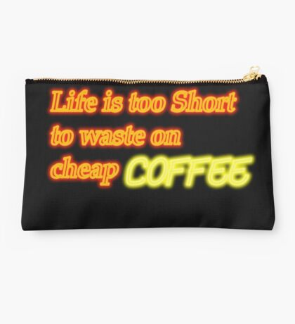 Life is too short to waste on cheap coffee Studio Pouch