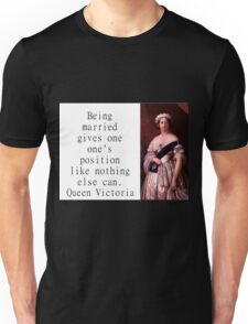 Being Married Gives One - Queen Victoria Unisex T-Shirt