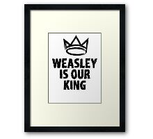 Weasley is our king (Harry Potter) Framed Print
