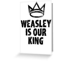 Weasley is our king (Harry Potter) Greeting Card