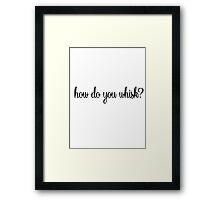 How do you whisk? Framed Print