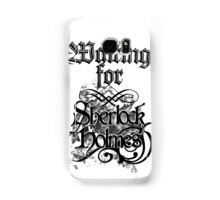 Waiting for Sherlock Holmes Samsung Galaxy Case/Skin