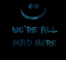 We're all mad here by BakaBox