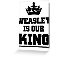 Weasley is our king 2 (Harry Potter) Greeting Card