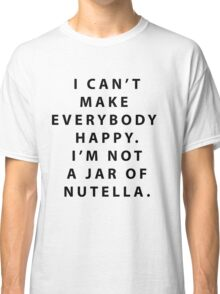 Not a Jar of Nutella Classic T-Shirt