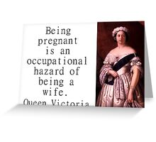 Being Pregnant Is An Occupational Hazard - Queen Victoria Greeting Card