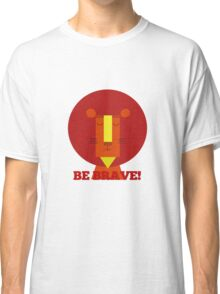 Be Brave Classic T-Shirt