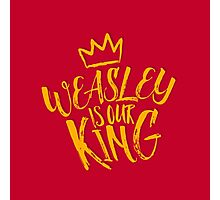 Weasley is our king Photographic Print