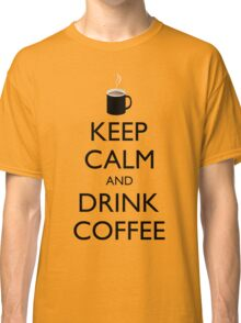 KEEP CALM and DRINK COFFEE - cup of coffee Classic T-Shirt