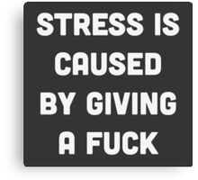 Stress is caused by giving a fuck Canvas Print