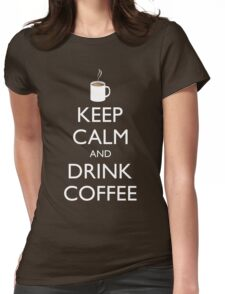 KEEP CALM and DRINK COFFEE - cup of coffee Womens Fitted T-Shirt
