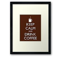 KEEP CALM and DRINK COFFEE - cup of coffee Framed Print