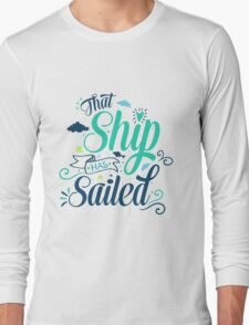 That ship has sailed T-Shirt